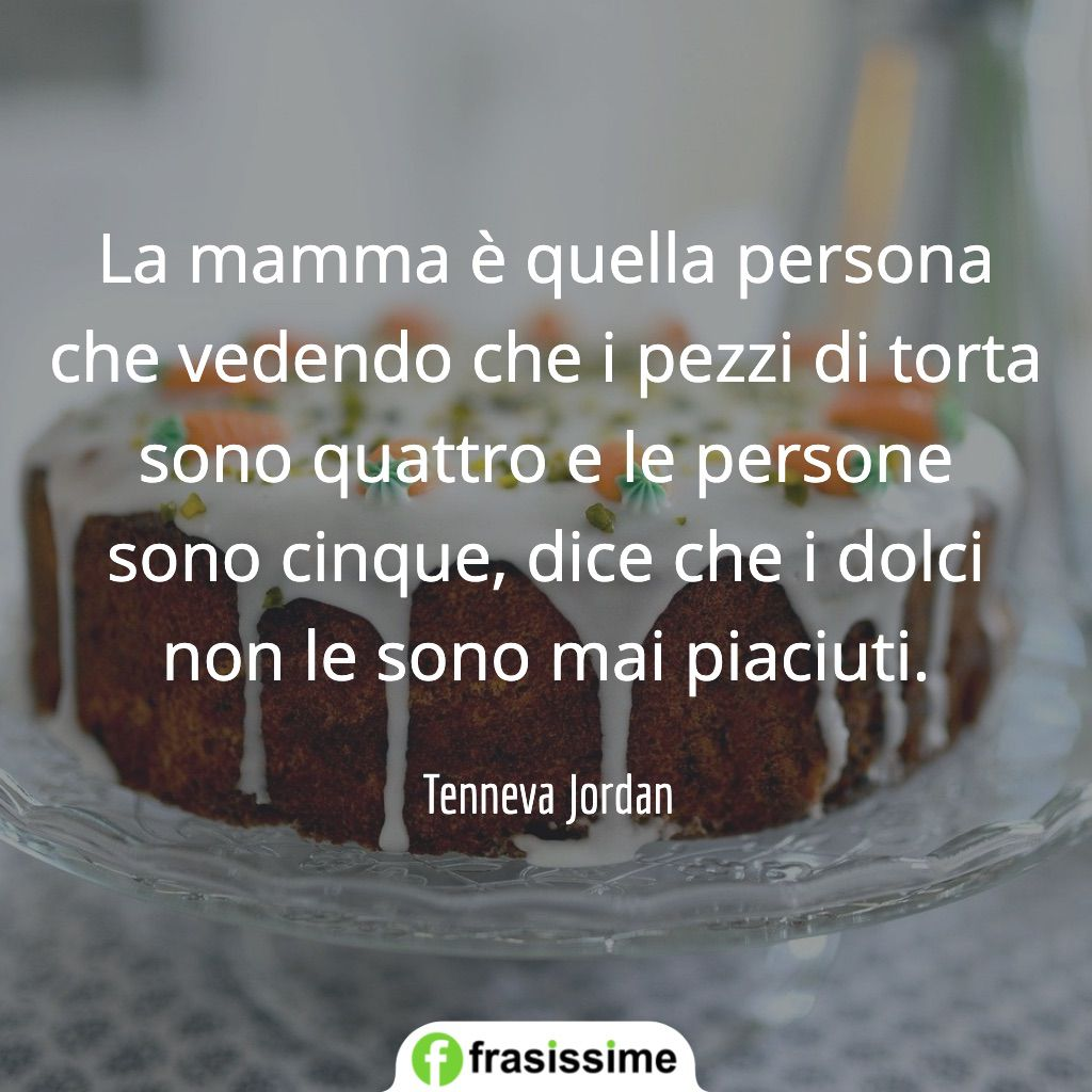 frasi mamma persona pezzi torta