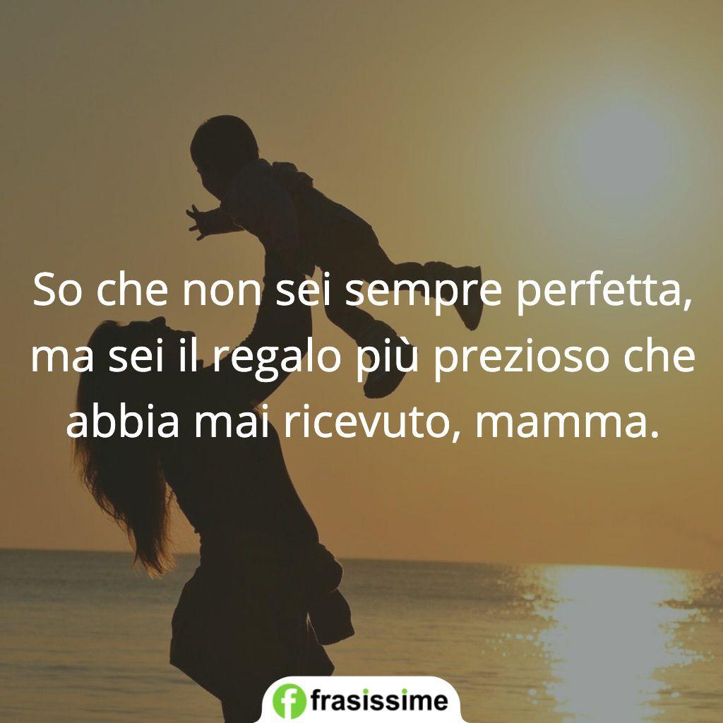 frasi non sei sempre perfetta regalo prezioso mamma